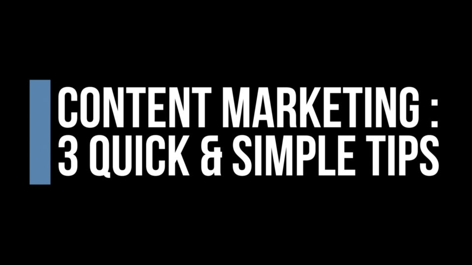 Content Marketing – 3 Quick Tips