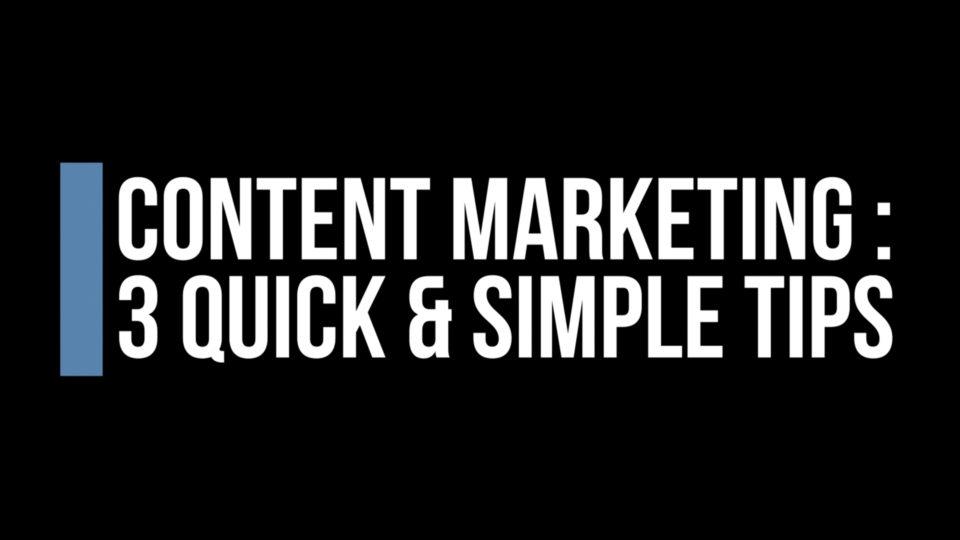 Content Marketing – 3 Quick Tips